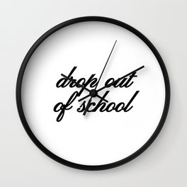 Bad Advice - Drop Out of School Wall Clock