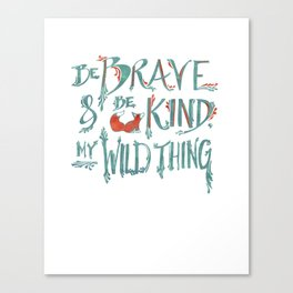 Be Brave & Be Kind My Wild Thing Canvas Print