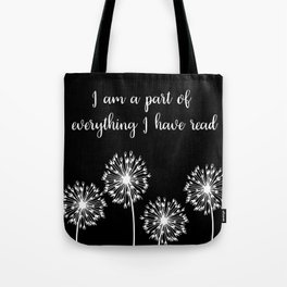 I Am a Part of Everything I Have Read Tote Bag