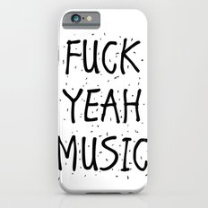 F*CK YEAH MUSIC iPhone 6s Slim Case