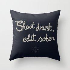 Shoot drunk, edit sober. Throw Pillow