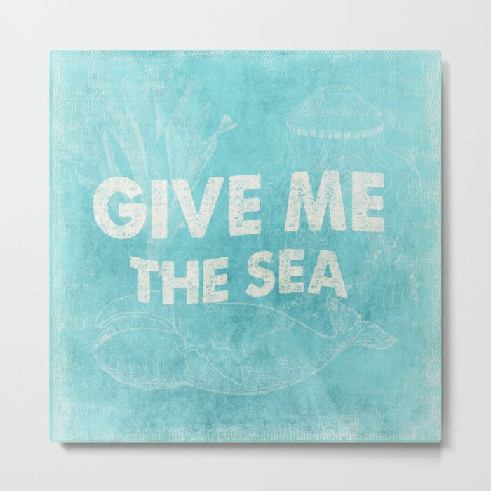 Give me the Sea- Vintage aqua Typography and Sea Objects Metal Print