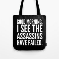 sayings Tote Bags featuring Good morning, I see the assassins have failed. (Black) by CreativeAngel