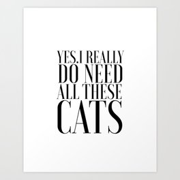 CATS LOVER Cats Meow Yes I really do need all these cats Funny Quotes Typography Art Printable Art Print