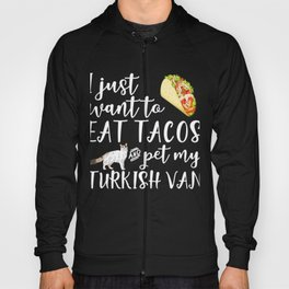Funny I Just Want To Eat Tacos And Pet My Turkish Van Cat Gift Hoody
