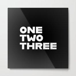 ONE TWO THREE Metal Print