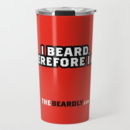 I BEARD, THEREFORE I AM. Travel Mug
