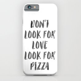 Don't Look For Love Look For Pizza iPhone Case