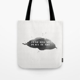 Fear Has No Place in Art Tote Bag