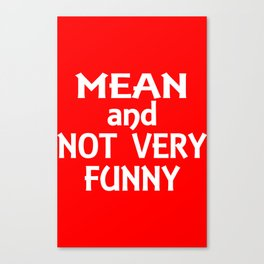Mean and not very funny Canvas Print