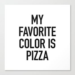 My Favorite Color is Pizza - White Canvas Print