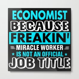 Economist Because Freakin Miracle Worker Metal Print