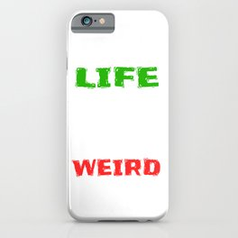 """Stay inspired with this """"Life Is Too Short To Be Normal Stay Weird"""" tee design.Makes a nice gift too iPhone Case"""