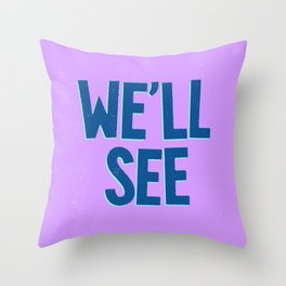 We'll See Throw Pillow