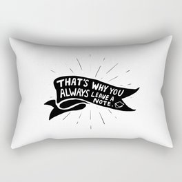 And that's why you always leave a note. Rectangular Pillow