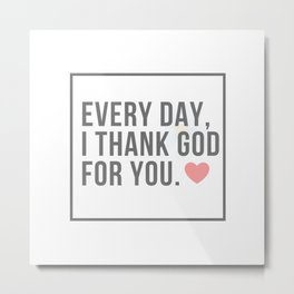Every Day, I Thank God for You Thanksgiving Design by Christie Olstad Metal Print