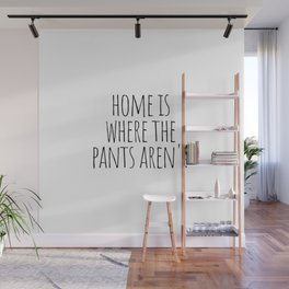 Home Is Where The Pants Aren't Wall Mural