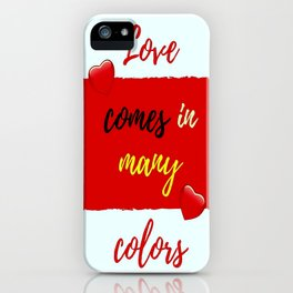 Love comes in many colors iPhone Case