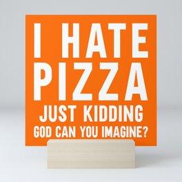 I Hate Pizza Funny Food Quote Mini Art Print