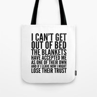blankets Tote Bags featuring I CAN'T GET OUT OF BED THE BLANKETS HAVE ACCEPTED ME AS ONE OF THEIR OWN by CreativeAngel