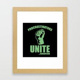 Procrastinators Unite ... Tomorrow Framed Art Print