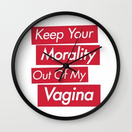 Keep Your Morality Out Of My Vagina Wall Clock