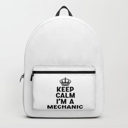 Keep Calm I'm A Mechanic Backpack