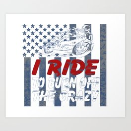 I ride to burn off the crazy Art Print