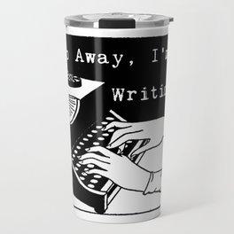 Go Away, I'm Writing (Black/White) Travel Mug