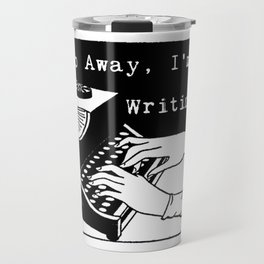 Go Away, I'm Writing (Black/White) Travel Mug