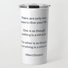 Albert Einstein Quote - There are only two ways to live your life Travel Mug