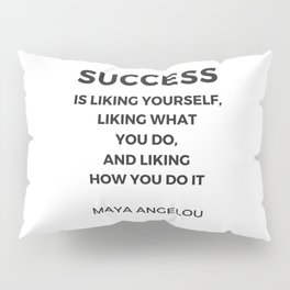Maya Angelou Inspiration Quotes -  SUCCESS is liking yourself Pillow Sham