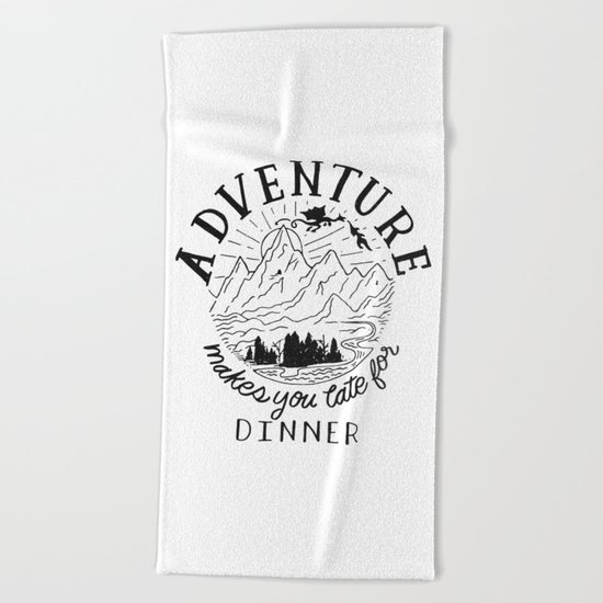 adventure makes you late for dinner Beach Towel
