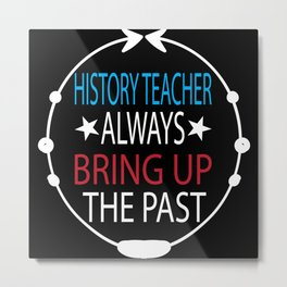 History Teacher Metal Print