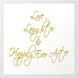 Love Laughter And Happily Ever After Art Print
