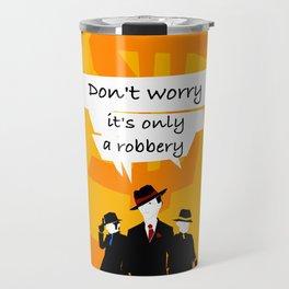 Robbery Travel Mug