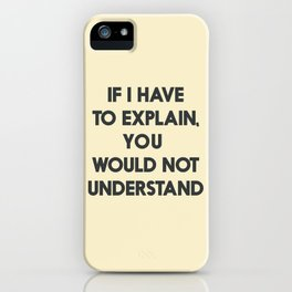 If I have to explain, you would not understand, humor quote on learning, funny sentence, inspiration iPhone Case