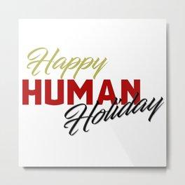 Happy human holiday Metal Print