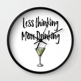 Less Thinking More Drinking Wall Clock