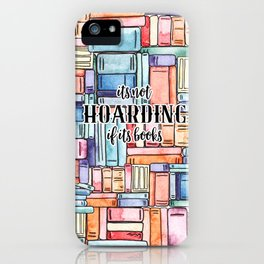 It's Not Hoarding if Its Books iPhone Case