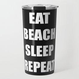 Eat Beach Sleep Repeat Travel Mug