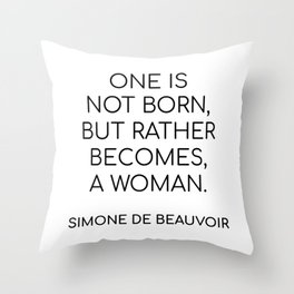 Simone de Beauvoir - ONE IS NOT BORN, BUT RATHER BECOMES, A WOMAN Throw Pillow