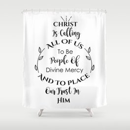 Christ is calling all of us to be People of Divine Mercy and to place our trust in Him Shower Curtain