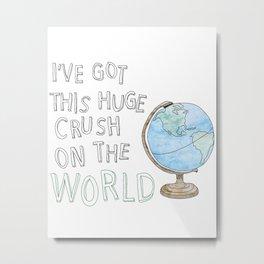 World Crush Metal Print