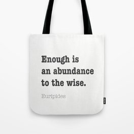 Enough is abundance to the wise. Euripides Tote Bag