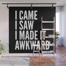 I Came I Saw I Made It Awkward (Black & White) Wall Mural