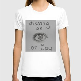 Having an eye on you3 T-shirt