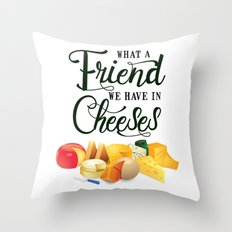 What a Friend We Have in Cheeses Throw Pillow