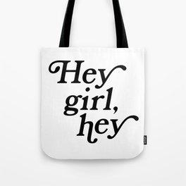 Hey girl, hey (Black + White) Tote Bag