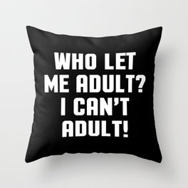 Who Let Me Adult Funny Quote Throw Pillow